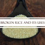 Broken Rice and its Uses